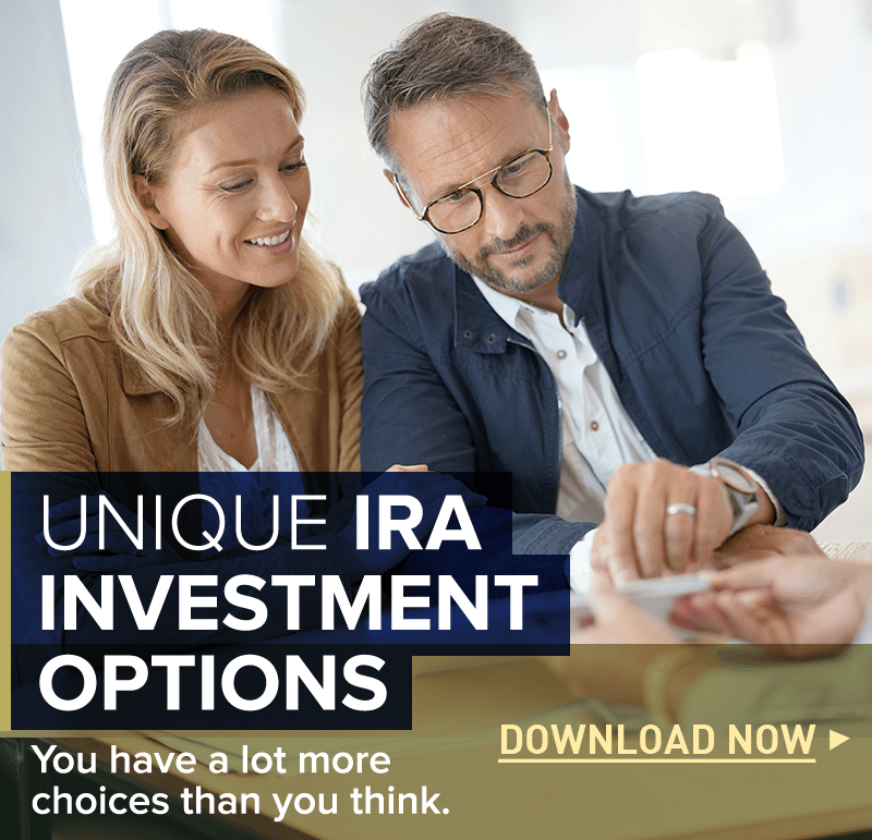 Unique IRA Investment Options. You have a lot more choices than you think. DOWNLOAD NOW