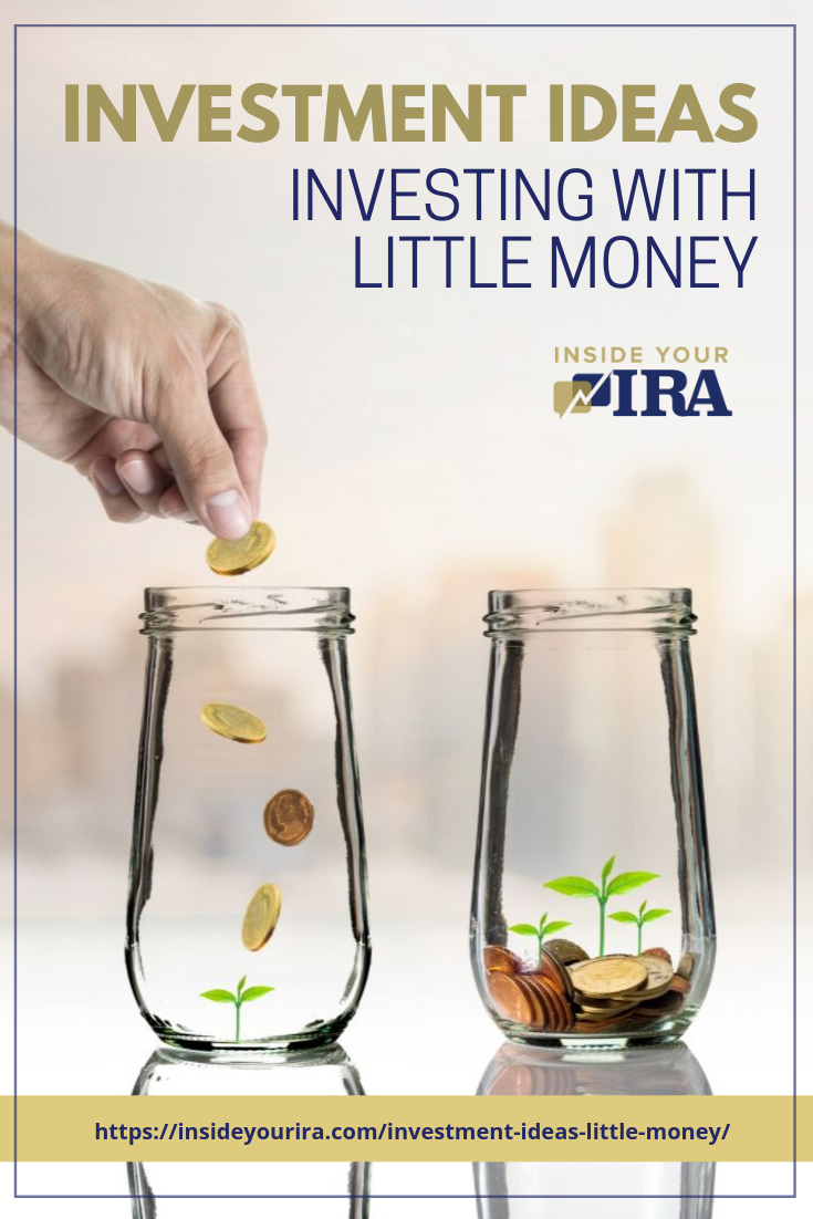 Investment Ideas | Investing With Little Money Inside Your IRA https://insideyourira.com/investment-ideas-little-money/