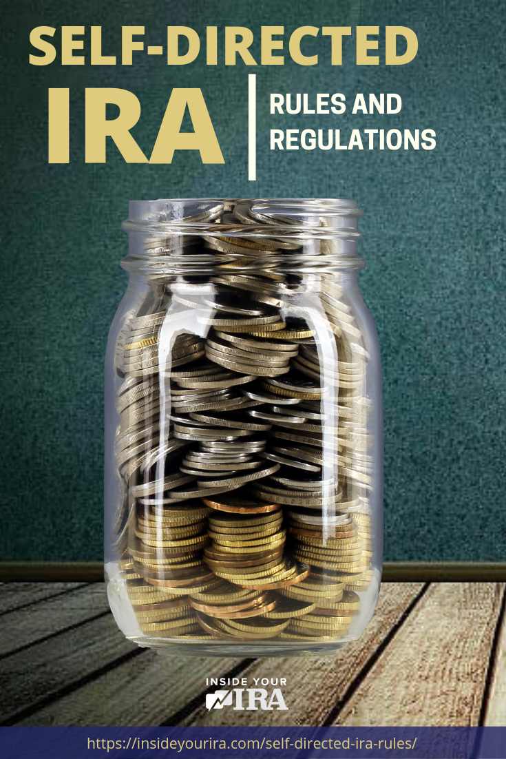 Self-Directed IRA Rules And Regulations | Inside Your IRA https://insideyourira.com/self-directed-ira-rules/