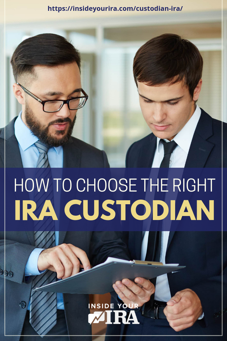 How To Choose the Right IRA Custodian | Inside Your IRA https://insideyourira.com/custodian-ira/