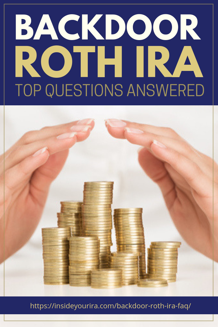 Backdoor Roth IRA: Top Questions Answered | Inside Your IRA https://insideyourira.com/backdoor-roth-ira-faq/