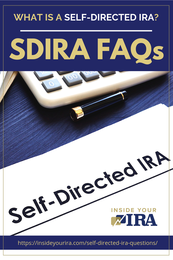 What Is A Self-Directed IRA? | SDIRA FAQs | Inside Your IRA https://insideyourira.com/self-directed-ira-questions/