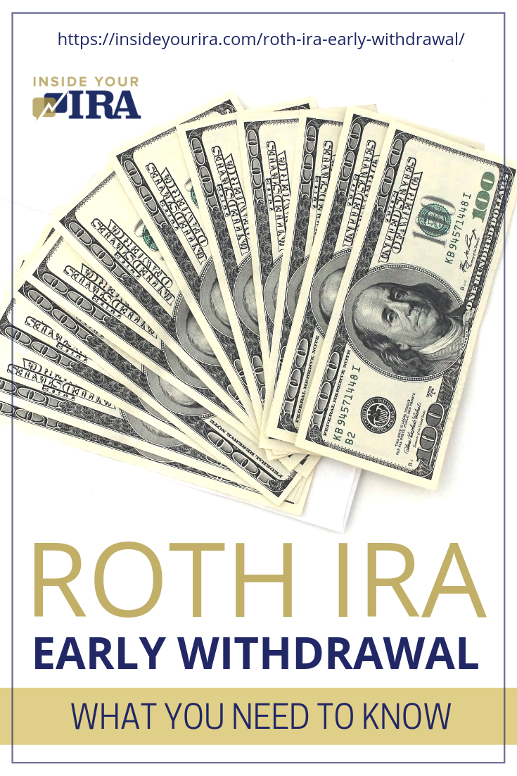 Roth IRA Early Withdrawal: What You Need To Know | Inside Your IRA https://insideyourira.com/roth-ira-early-withdrawal/