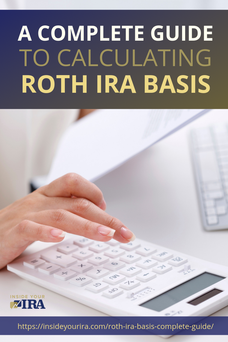 A Complete Guide To Calculating Roth IRA Basis | Inside Your IRA https://insideyourira.com/roth-ira-basis-complete-guide/